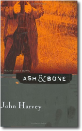 Ash & Bone by John Harvey