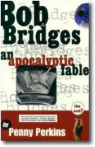Bob Bridges, an apocalyptic fable by Penny Perkins