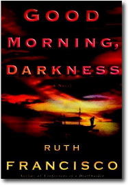 Good Morning, Darkness by Ruth Francisco