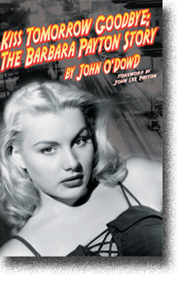Kiss Tomorrow Goodbye - The Barbara Payton Story by John O'Dowd